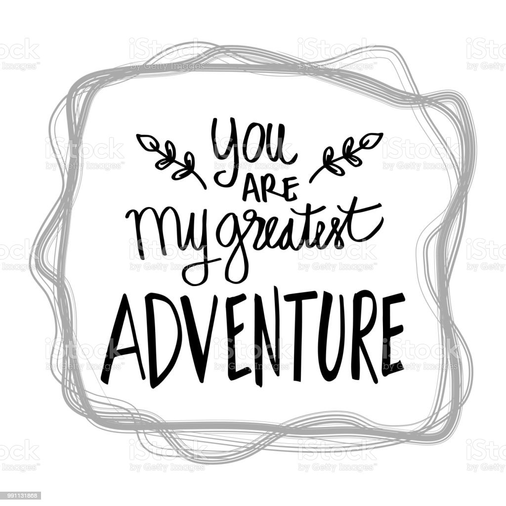 You Are My Greatest Adventure Motivational Quote Stock Vector Art