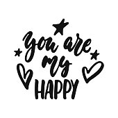 You are my happy - hand drawn lettering phrase isolated on the white background. Fun brush ink vector illustration for banners, greeting card, poster design