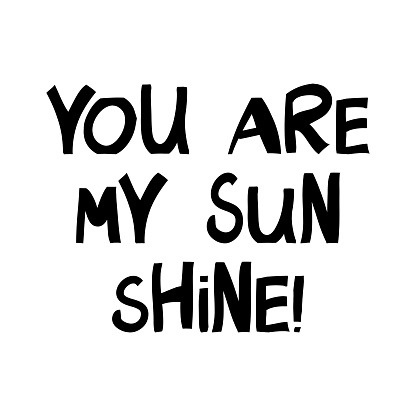 You are my sun shine. Cute hand drawn lettering in modern scandinavian style. Isolated on white. Vector stock illustration.