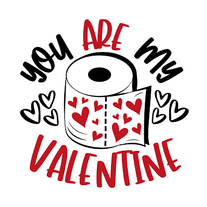 You Are My Valentine - funny phrase for Valentine's day in covid-19 pandemic self isolated period.