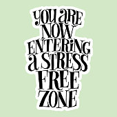 You are now entering a stress free zone. Hand-drawn lettering quote for wellness SPA. Philosophy for email promotions, print, interior, home decoration, postcard, posters, web design element