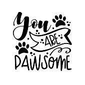 You are pawsome - pet quote isolated on white background. Hand drawn lettering. Funny animals phrase for print, home decor, posters. Fun  inscription about pets.
