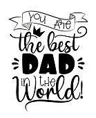 You are the best dad in the world! Calligraphy for Father's day, good for greeting card, poster, banner, t shirt print and gift design.