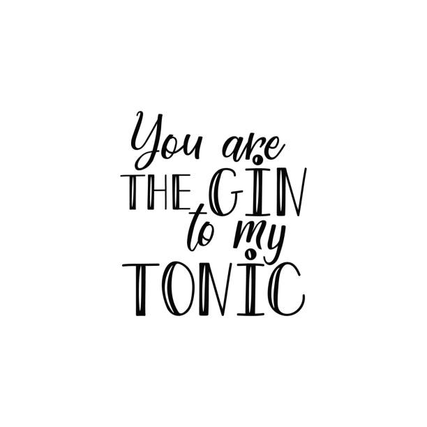 You are the gin to my tonic. Lettering. calligraphy vector illustration. You are the gin to my tonic. Lettering. Inspirational and funny quotes. Can be used for prints bags, t-shirts, posters, cards. tonic water stock illustrations