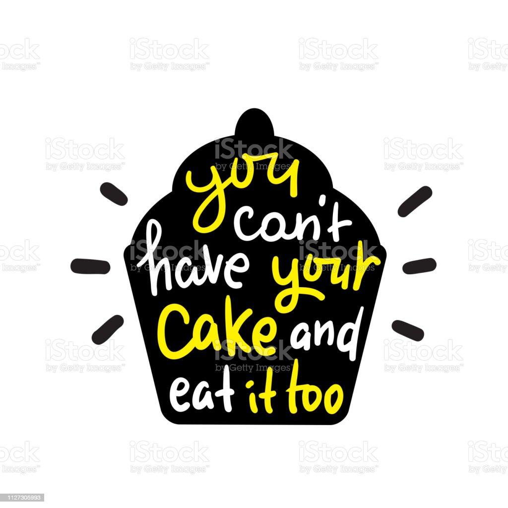 Sie Können Nicht Ihren Kuchen Essen Und Ihn Auch