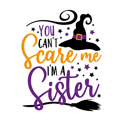 You can't scare me i'm a sister - funny saying for Halloween with witch hat.