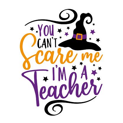 You can't scare me i'm a teacher- funny saying for Halloween with witch hat.