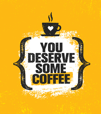 You Deserve Some Coffee. Inspiring Creative Motivation Quote Poster Template. Vector Typography Banner Design Concept