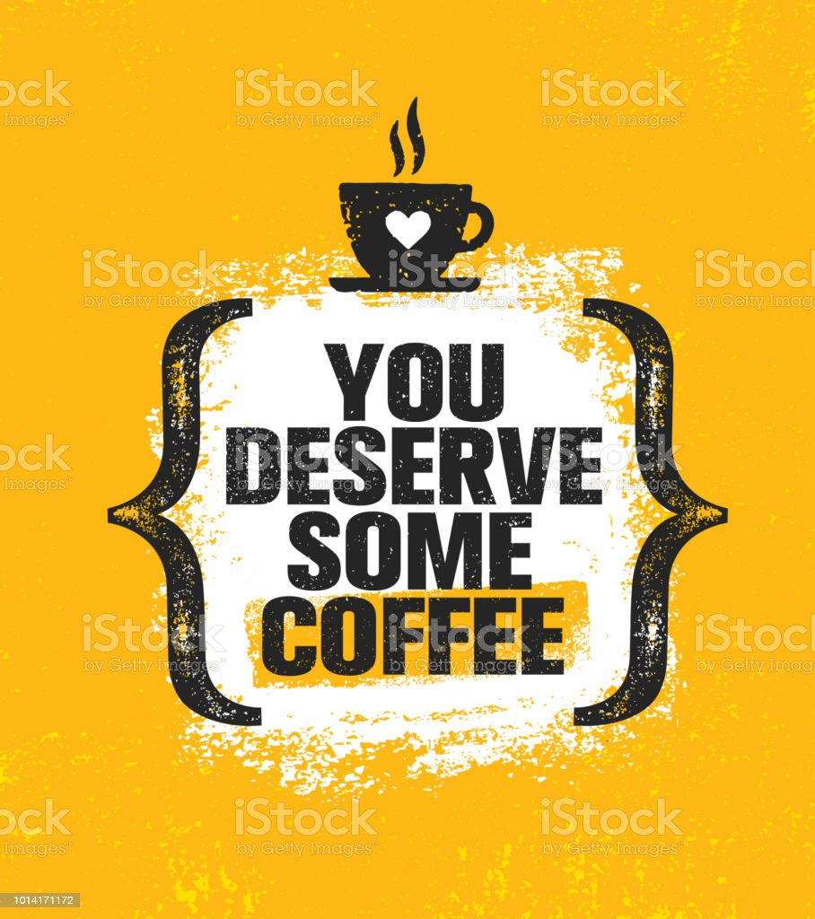 You Deserve Some Coffee. Inspiring Creative Motivation Quote Poster Template. Vector Typography Banner Design Concept vector art illustration