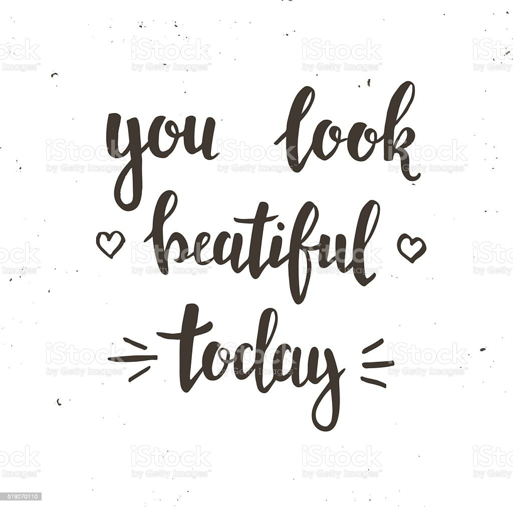 You look Beautiful Today. Hand drawn typography poster. vector art illustration