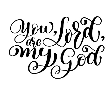 You, Lord. are my God christian quote text, hand lettering typography design. Vector Illustration design for holiday greeting card and for photo overlays, t-shirt print, flyer, poster design, mug