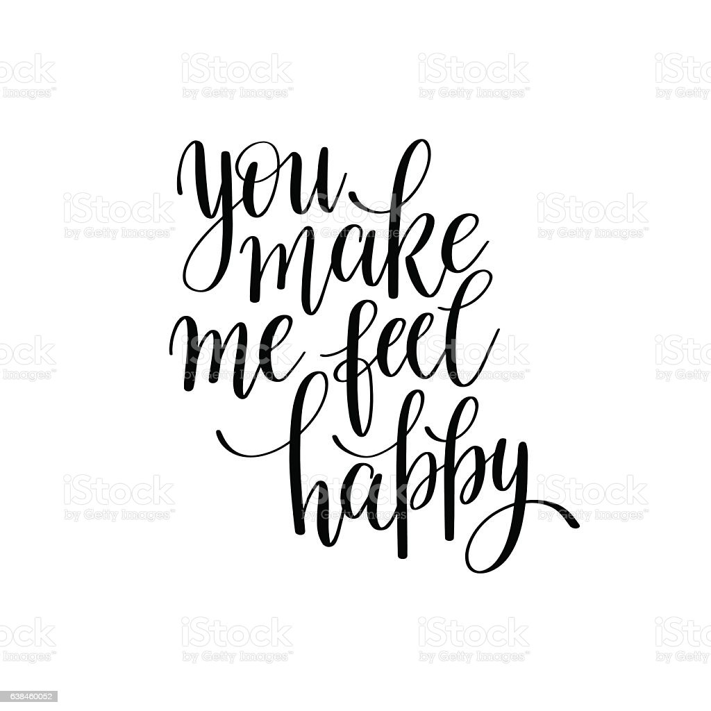 You Make Me Happy Quotes Tumblr: You Make Me Feel Happy Black And White Hand Written Stock