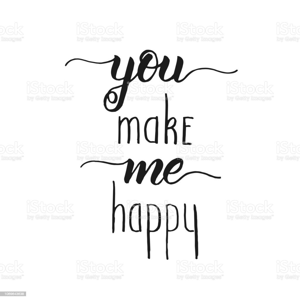 You Make Me Happy Handwritten Inspirational And Motivational Quote