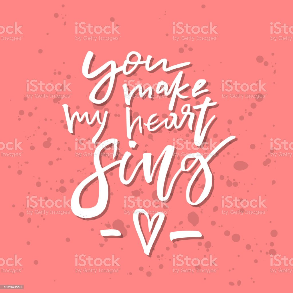 You make my heart sing inspirational valentines day romantic you make my heart sing inspirational valentines day romantic handwritten quote good for greetings kristyandbryce Choice Image