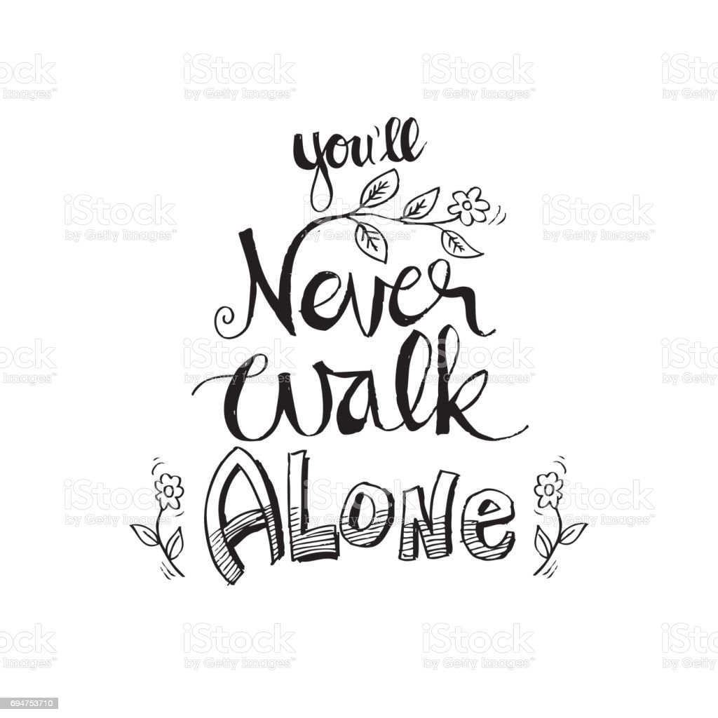 Youll Never Walk Alone Hand Lettering Calligraphy Quotes Stock