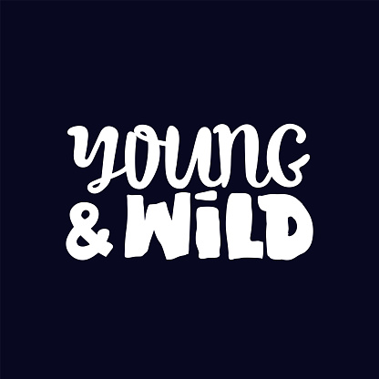 young and wild, motivational lettering quote. Modern ink calligraphy for typography greeting card, save the date card or t-shirt print. black white