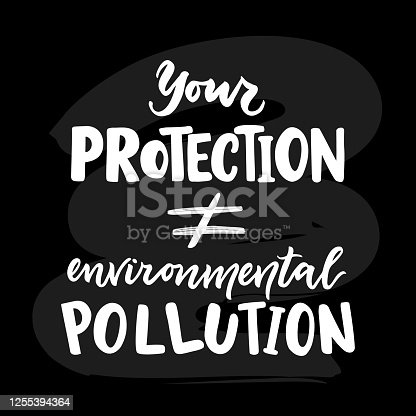 Your protection is not environmental pollution. Motivational quote. Inspirational text. Hand lettering design. Ecological concept. Eco logo. COVID pandemic, garbage of means of defense. Care of nature