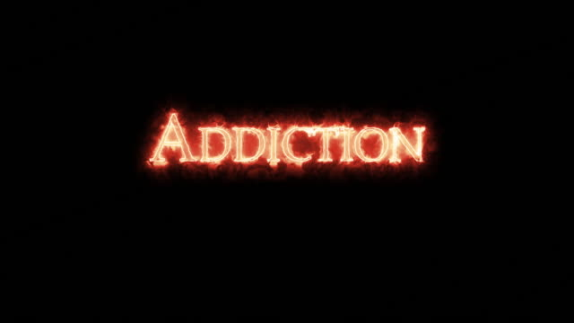 Addiction written with fire. Loop