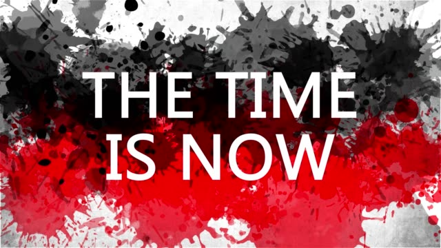 Animation banner with inscription, slogan. The Time is now. Drawn background with watercolor drops of red and black colors. Protest against black killings in the USA