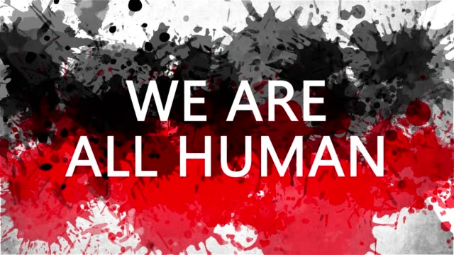 Animation banner with inscription, slogan. We are ALL HUMAN. Drawn background with watercolor drops of red and black colors. Protest against black killings in the USA
