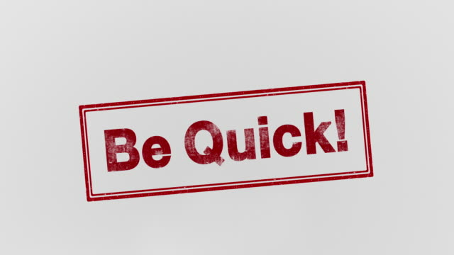 be quick